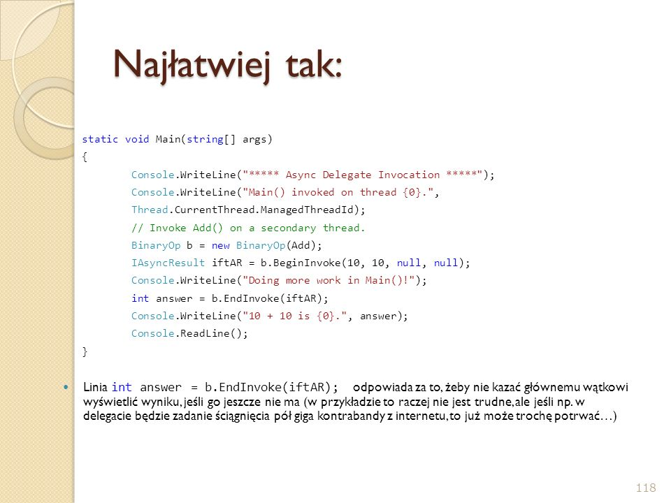 Najłatwiej tak: static void Main(string[] args) { Console.WriteLine( ***** Async Delegate Invocation ***** );
